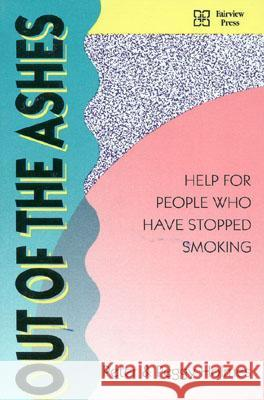 Out of the Ashes: Help for People Who Have Stopped Smoking Peter Holmes Peggy Holmes 9780925190574