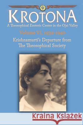 Krishnamurti's Departure from the Theosophical Society: The Krotona Series, Volume 6, 1932-1940 Joseph E. Ross 9780925943019