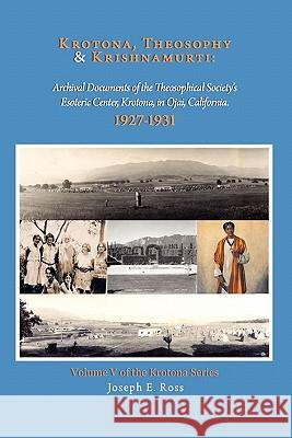 Krotona, Theosophy and Krishnamurti: Archival Documents of the Theosophical Society's Esoteric Center, Krotona, in Ojai, California. Joseph E. Ross 9780925943156