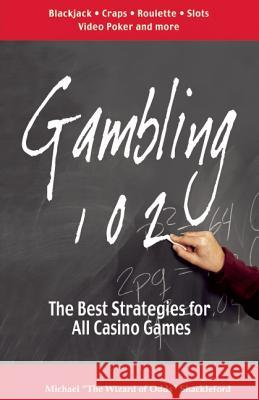 Gambling 102: The Best Strategies for All Casino Games Mike Shackleford 9780929712079