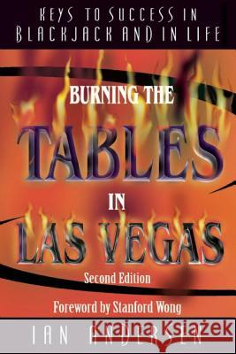 Burning the Tables in Las Vegas: Keys to Success in Blackjack and in Life Ian Andersen Stanford Wong 9780929712840
