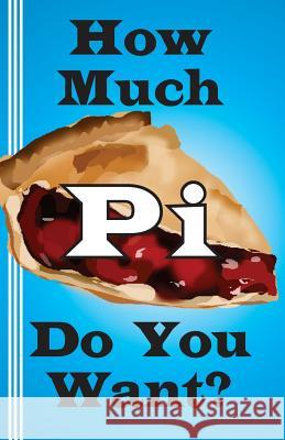 How Much Pi Do You Want?: History of Pi, Calculate It Yourself, or Start with 500,000 Decimal Places Jerry Miller 9780930012533