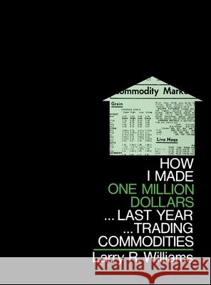 How I Made $1,000,000 Trading Commodities Last Year Larry R. Williams 9780930233105