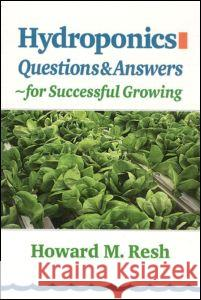 Hydroponics: Questions & Answers for Successful Growing Howard M. Resh Resh 9780931231964