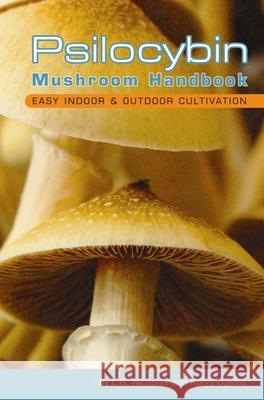 Psilocybin Mushroom Handbook: Easy Indoor and Outdoor Cultivation L. G. Nicholas Kerry Ogame 9780932551719