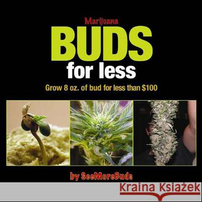 Marijuana Buds for Less: Grow 8 Oz. of Bud for Less Than $100 Seemorebuds 9780932551870