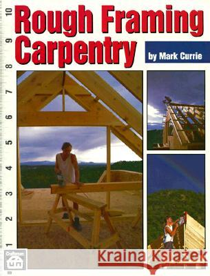 Rough Framing Carpentry Mark Currie 9780934041867