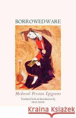 Borrowed Ware : Medieval Persian Epigrams Mehdi Khansari Dick Davis 9780934211383
