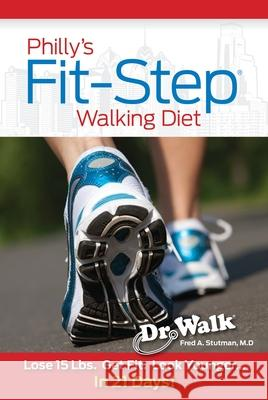 Philly's Fit-Step Walking Diet: Lose 15 Lbs., Shape Up & Look Younger in 21 Days Fred A. Stutman 9780934232340