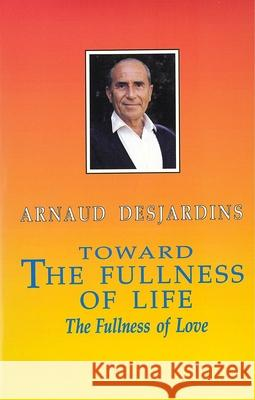 Toward the Fullness of Life Arnaud Desjardins Kathleen Kennedy 9780934252553