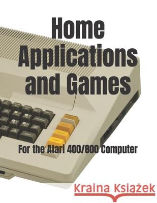 Home Applications and Games: For the Atari 400/800 Computer Timothy Paul Banse 9780934523066 Middle Coast Publishing, Incorporated