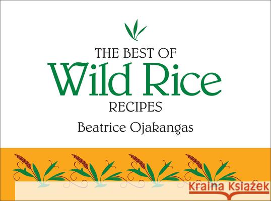 The Best of Wild Rice Recipes Beatrice A. Ojakangas 9780934860567