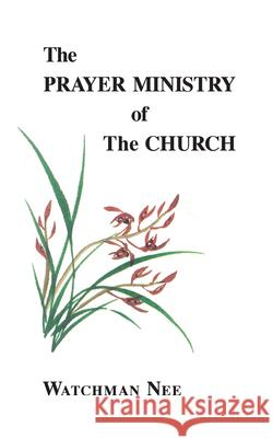 The Prayer Ministry of the Church Watchman Nee Stephen Kaung 9780935008302