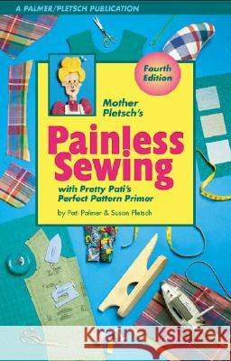 Mother Pletsch's Painless Sewing: With Pretty Pati's Perfect Pattern Primer Pati Palmer Susan Pletsch 9780935278545
