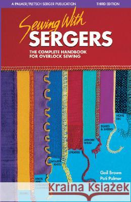 Sewing with Sergers: The Complete Handbook for Overlock Sewing Gail Brown Pati Palmer Designer Linda Wisner 9780935278583