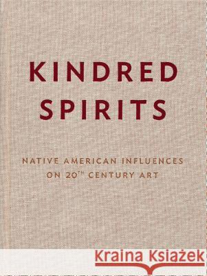 Kindred Spirits: Native American Influences on 20th Century Art Paul Chaat Smith Carter Ratcliff 9780935875287