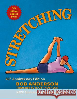 Stretching: 40th Anniversary Edition: Stretches for the Digital World Bob Anderson 9780936070841