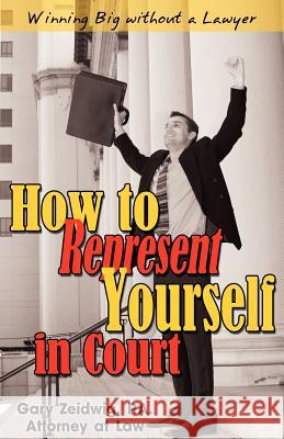How to Represent Yourself in Court Gary Zeidwig 9780936977003