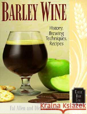 Barley Wine: History, Brewing Techniques, Recipes Fal Allen Dick Cantwell 9780937381595