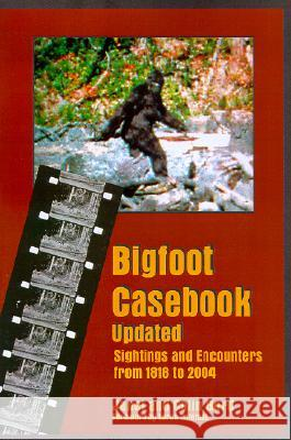 Bigfoot Casebook Updated: Sightings and Encounters from 1818 to 2004 Janet Bord Colin Bord Loren Coleman 9780937663103