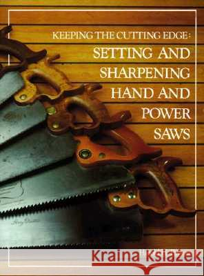 Keeping the Cutting Edge Setting and Sharpening Hand and Power Saws Harold H. Payson 9780937822029