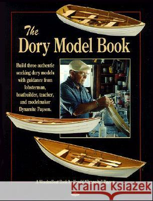 The Dory Model Book: A Woodenboat Book Harold Payson 9780937822456