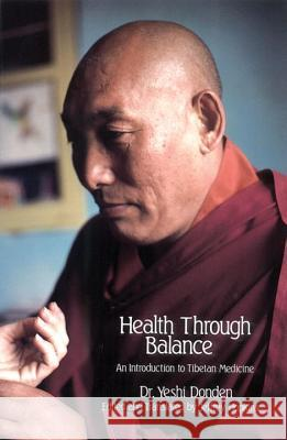 Health Through Balance: An Introduction to Tibetan Medicine Yeshi Donden Jeffrey Hopkins Lobsang Rabgay 9780937938256 Snow Lion Publications