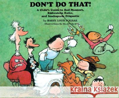 Don't Do That!: A Childs Guide to Bad Manners, Ridiculous Rules, and Inadequate Etiquette Barry Louis Polisar David Clark 9780938663201