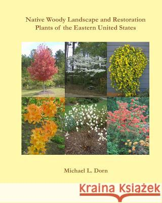 Native Woody Landscape and Restoration Plants of the Eastern United States Michael L. Dorn 9780938833390