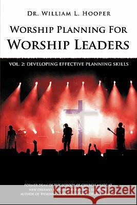 Worship Planning for Worship Leaders: Vol. 2 Developing Effective Planning Skills William L. Hooper Terry W. York Caroline J. Alexander 9780939067794