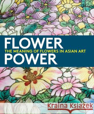 Flower Power: The Meaning of Flowers in Asian Art Dany Chan Jay Xu 9780939117796