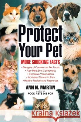 Protect Your Pet: More Shocking Facts to Consider Ann N. Martin 9780939165421