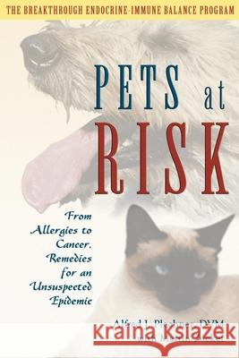 Pets at Risk: From Allergies to Cancer, Remedies for an Unsuspected Epidemic Alfred J. Plechner Martin Zucker 9780939165483