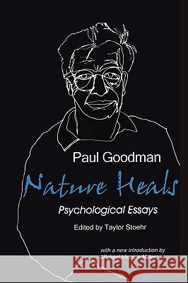 Nature Heals: The Psychological Essays of Paul Goodman Paul Goodman Taylor Stoehr Michael Vincent Miller 9780939266111