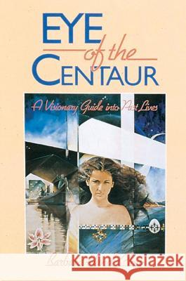 Eye of the Centaur: A Visionary Guide Into Past Lives Barbara Hand Clow Angela C. Werneke 9780939680603 Bear & Company