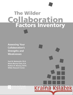 The Wilder Collaboration Factors Inventory: Assessing Your Collaboration's Strengths and Weaknesses Paul W. Mattessich 9780940069343