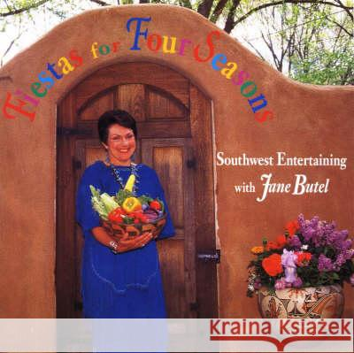 Fiestas for Four Seasons: Southwest Entertaining with Jane Butel Jane Butel 9780940666726