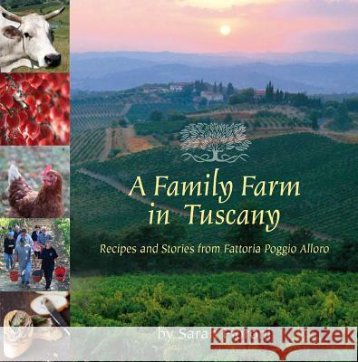 A Family Farm in Tuscany: Recipes and Stories from Fattoria Poggio Alloro Sarah Fioroni 9780940672833