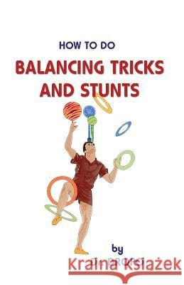How to Do Balancing Tricks and Stunts  9780941599375