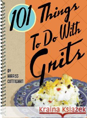 101 Things to Do with Grits Harriss Cottingham 9780941711890