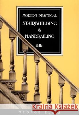 Modern Practical Stairbuilding and Handrailing George Ellis 9780941936156 Linden Publishing