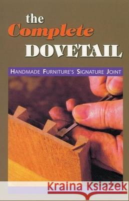The Complete Dovetail: Handmade Furniture's Signature Joint Ian J. Kirby 9780941936675