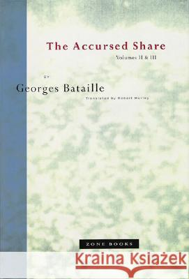 The Accursed Share: Volumes II and III: The History of Eroticism and Sovereignty Georges Bataille Robert Hurley 9780942299212 Zone Books