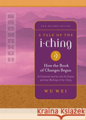 A Tale of the I Ching: How the Book of Changes Began Wu Wei 9780943015477