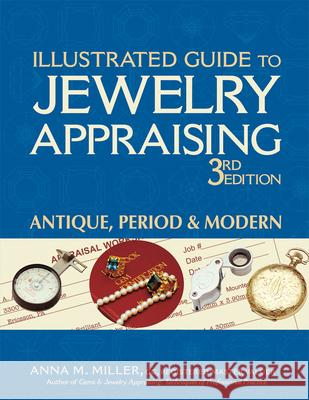 Illustrated Guide to Jewelry Appraising (3rd Edition): Antique, Period & Modern Anna M. Miller 9780943763422