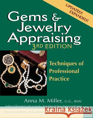 Gems & Jewelry Appraising (3rd Edition): Techniques of Professional Practice Anna M. Miller Gail Brett Levine 9780943763538