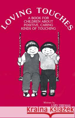 Loving Touches: A Book for Children about Positive, Caring Kinds of Touching Lory Freeman Carol Deach 9780943990200