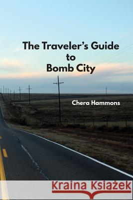 The Traveler's Guide to Bomb City Chera Hammons   9780944048719