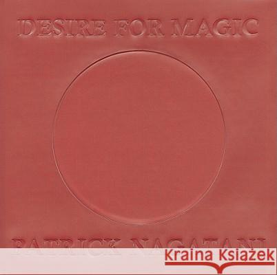 Desire for Magic : Patrick Nagatani 1978-2008 Michele M. Penhall 9780944282328