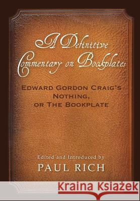 A Definitive Commentary on Bookplates: Edward Gordon Craig's Nothing, or the Bookplate Paul Rich Paul Rich 9780944285848